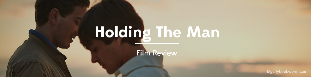 #FilmReview: Holding The Man (2015) – Big City Bookworm